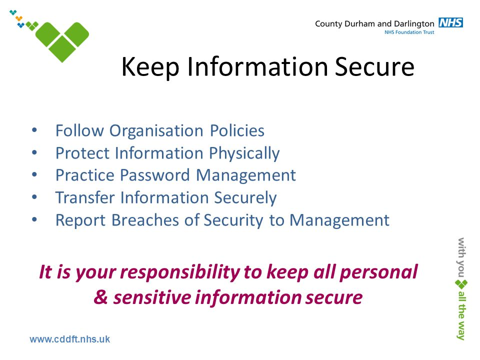 www.cddft.nhs.uk Follow Organisation Policies Protect Information Physically Practice Password Management Transfer Information Securely Report Breache