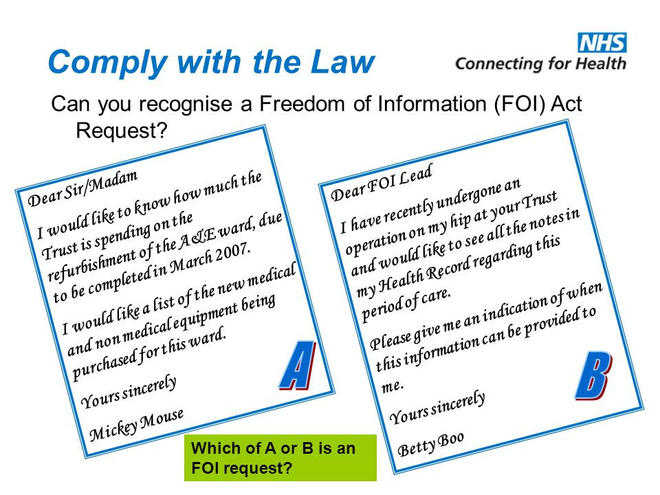 Comply with the Law Can you recognise a Freedom of Information (FOI) Act Request? Dear Sir/Madam I would like to know how much the Trust is spending o