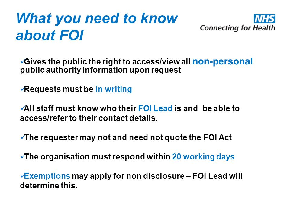What you need to know about FOI Gives the public the right to access/view all non-personal public authority information upon request Requests must be