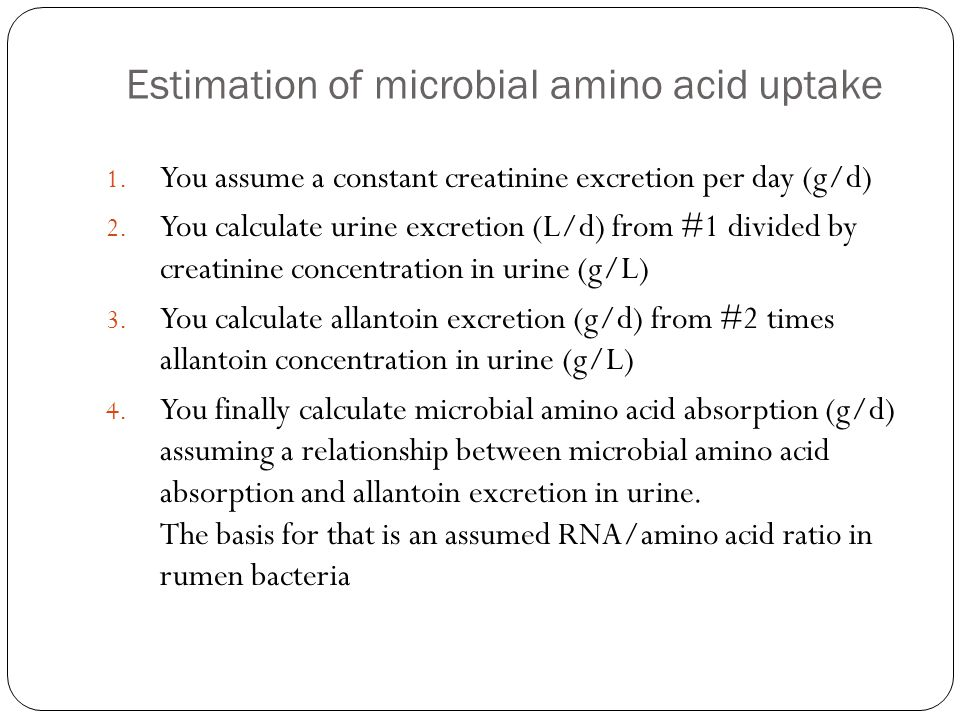 Estimation of microbial amino acid uptake 1. You assume a constant creatinine excretion per day (g/d) 2. You calculate urine excretion (L/d) from #1 d