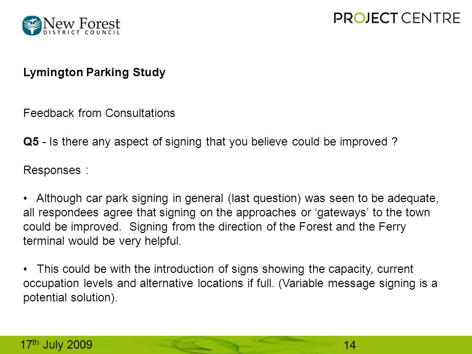 17 th July 2009 Lymington Parking Study Feedback from Consultations Q5 - Is there any aspect of signing that you believe could be improved .