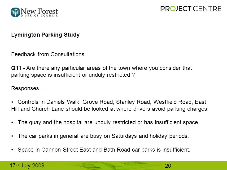 17 th July 2009 Lymington Parking Study Feedback from Consultations Q11 - Are there any particular areas of the town where you consider that parking space is insufficient or unduly restricted .