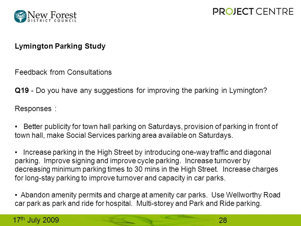 17 th July 2009 Lymington Parking Study Feedback from Consultations Q19 - Do you have any suggestions for improving the parking in Lymington.