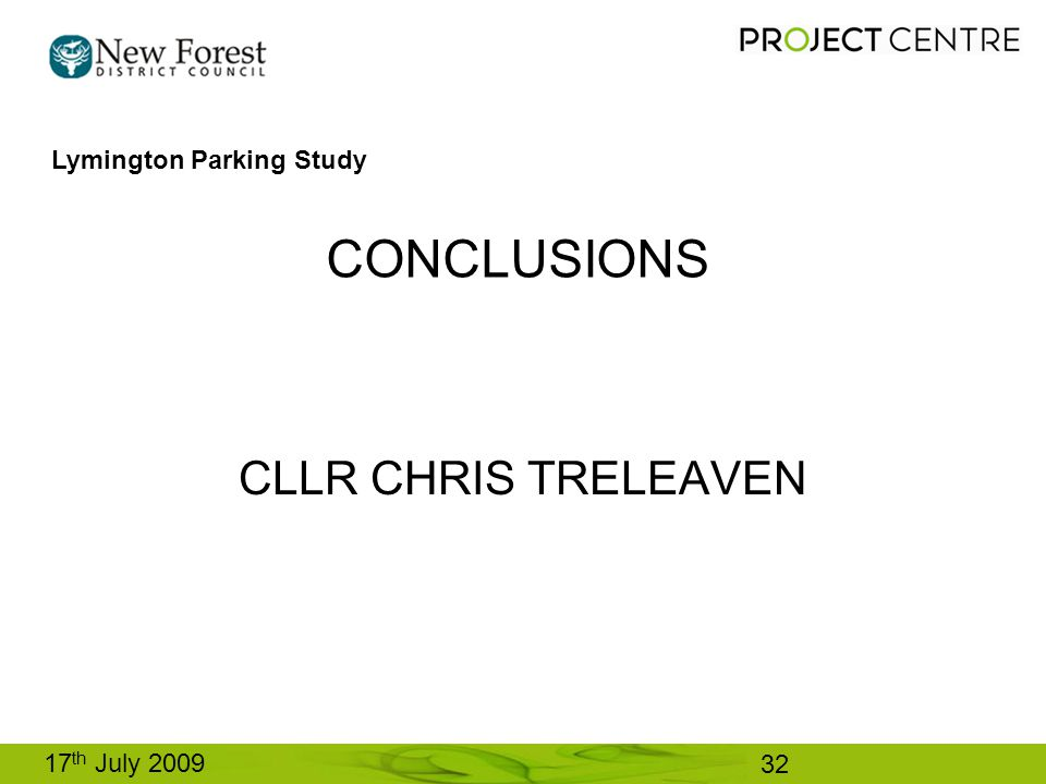 CONCLUSIONS CLLR CHRIS TRELEAVEN Lymington Parking Study 17 th July 2009 32