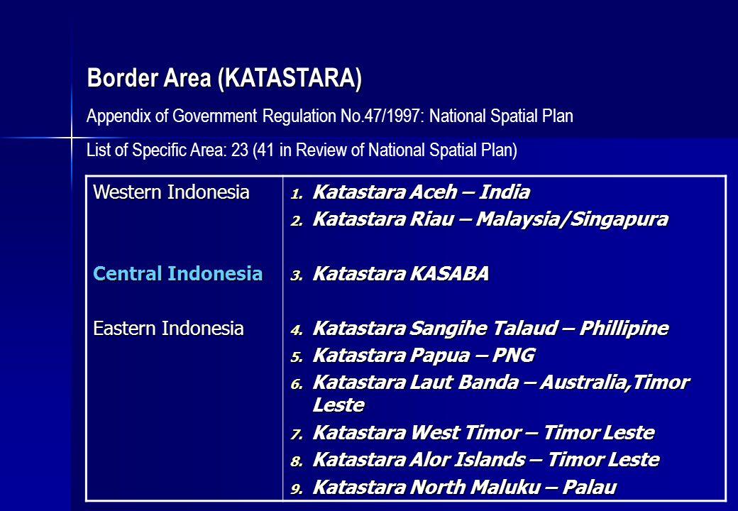 Western Indonesia Central Indonesia Eastern Indonesia 1. Katastara Aceh – India 2. Katastara Riau – Malaysia/Singapura 3. Katastara KASABA 4. Katastar