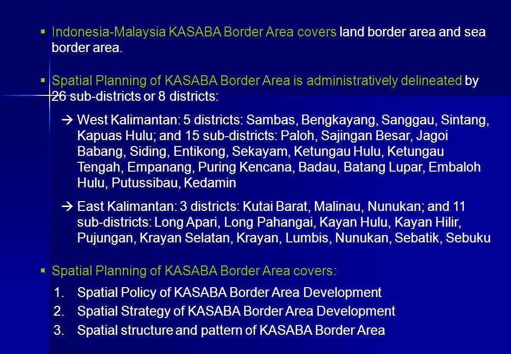  Indonesia-Malaysia KASABA Border Area covers land border area and sea border area.  Spatial Planning of KASABA Border Area is administratively deli