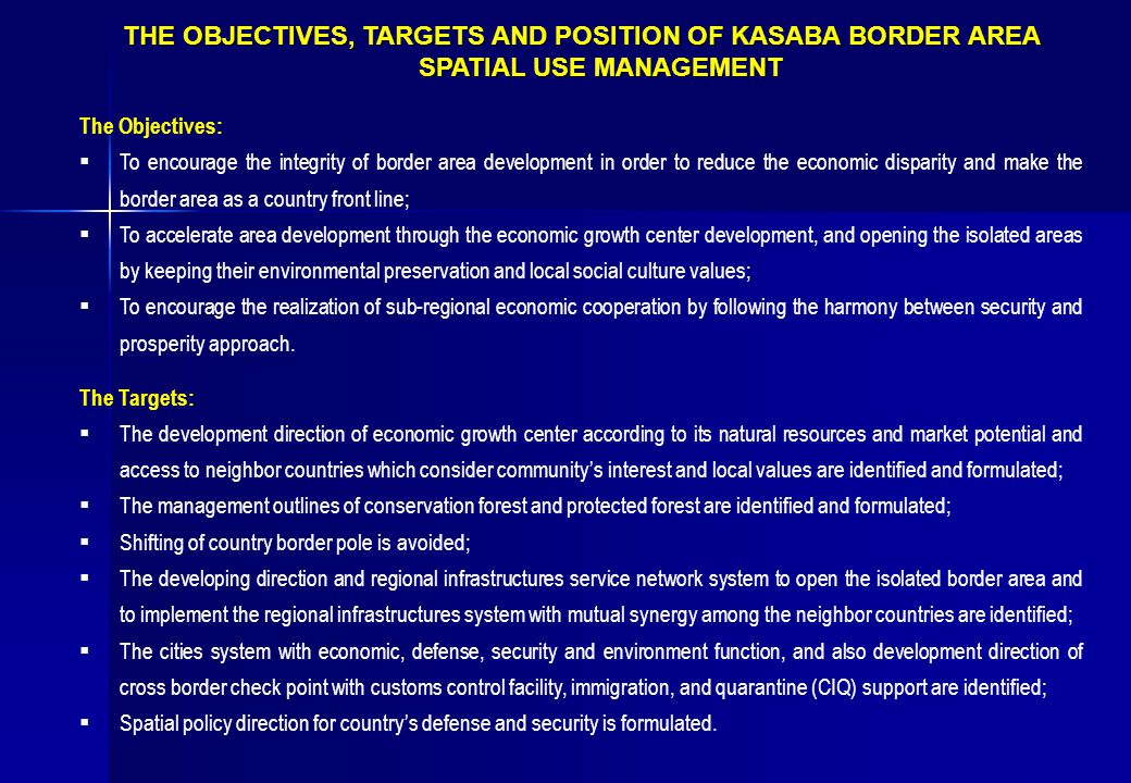 THE OBJECTIVES, TARGETS AND POSITION OF KASABA BORDER AREA SPATIAL USE MANAGEMENT The Objectives:  To encourage the integrity of border area developm
