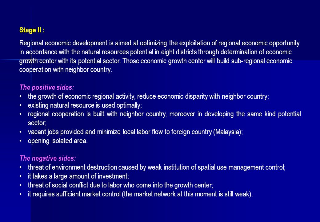 Stage II : Regional economic development is aimed at optimizing the exploitation of regional economic opportunity in accordance with the natural resources potential in eight districts through determination of economic growth center with its potential sector.