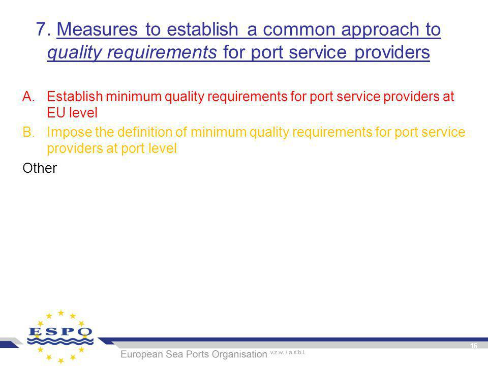 7. Measures to establish a common approach to quality requirements for port service providers A.Establish minimum quality requirements for port servic