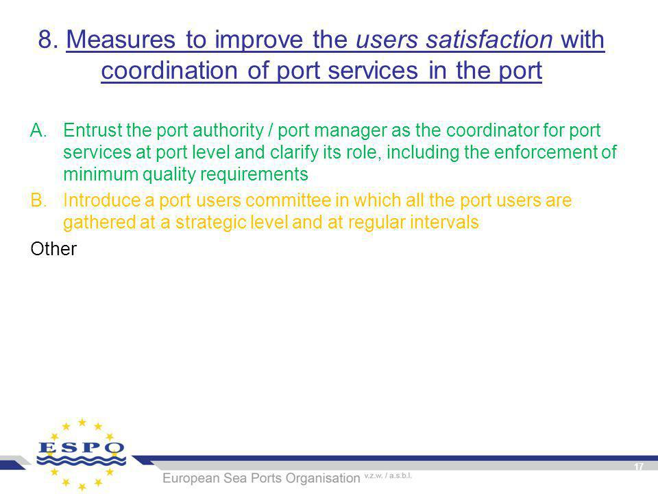 8. Measures to improve the users satisfaction with coordination of port services in the port A.Entrust the port authority / port manager as the coordi