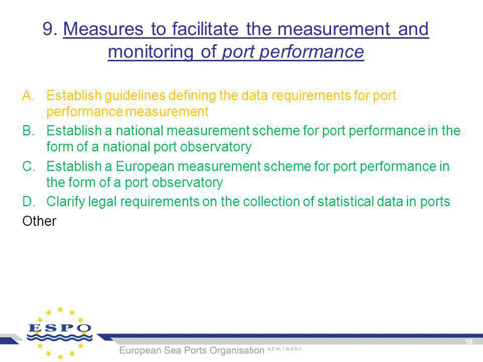 9. Measures to facilitate the measurement and monitoring of port performance A.Establish guidelines defining the data requirements for port performanc