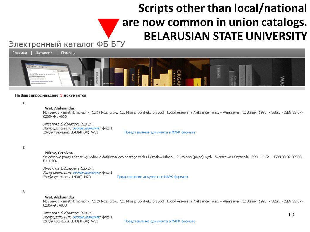 Scripts other than local/national are now common in union catalogs. BELARUSIAN STATE UNIVERSITY 18