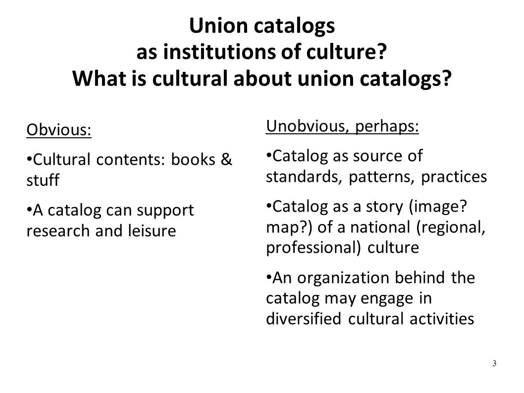 Union catalogs as institutions of culture. What is cultural about union catalogs.