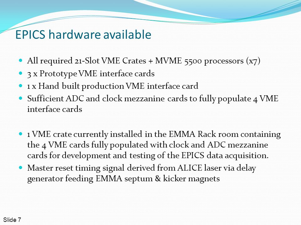 EPICS hardware available All required 21-Slot VME Crates + MVME 5500 processors (x7) 3 x Prototype VME interface cards 1 x Hand built production VME i