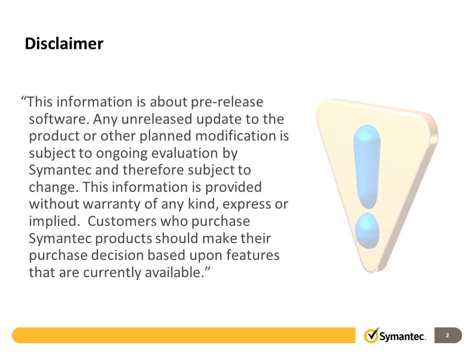 """2 Disclaimer """"This information is about pre-release software. Any unreleased update to the product or other planned modification is subject to ongoing"""