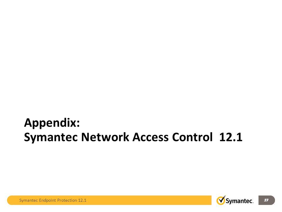 27 Symantec Endpoint Protection 12.1 27 Appendix: Symantec Network Access Control 12.1