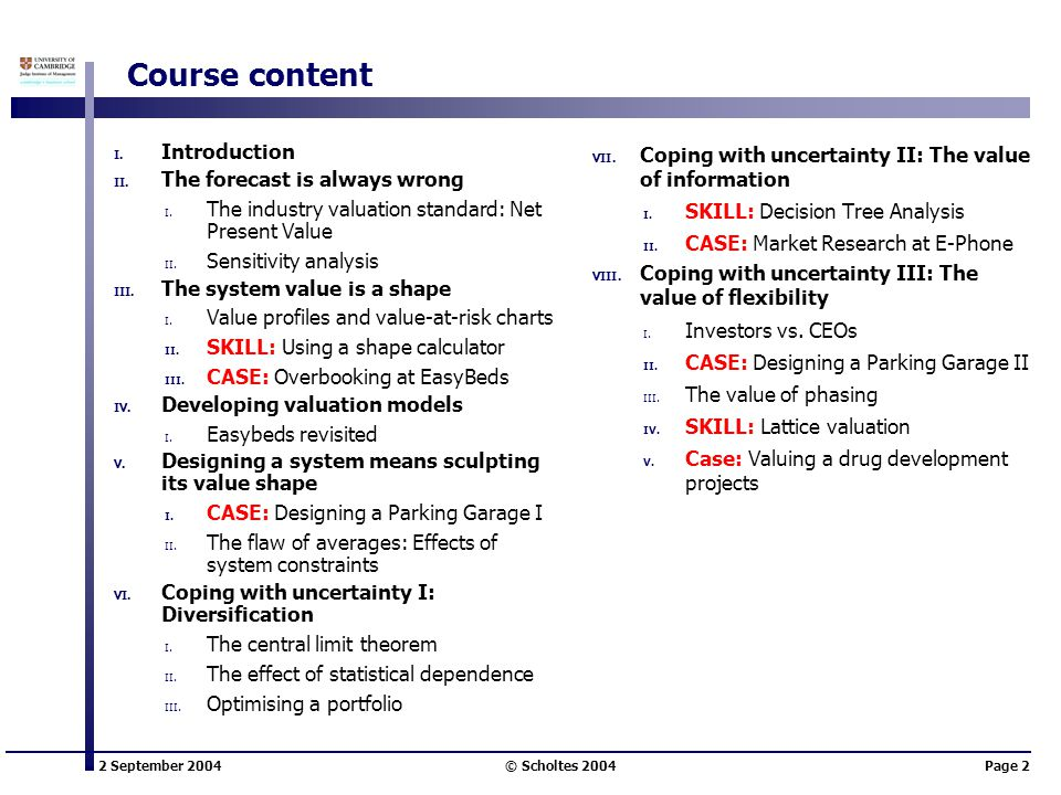 2 September 2004 © Scholtes 2004Page 2 Course content I. Introduction II. The forecast is always wrong I. The industry valuation standard: Net Present