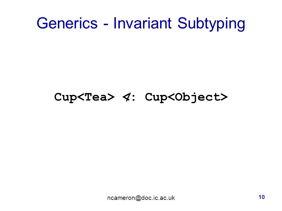 Generics - Invariant Subtyping Cup 10 /