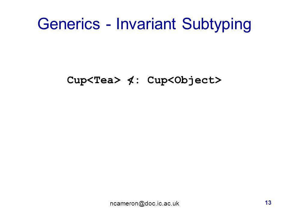 Generics - Invariant Subtyping Cup 13 /