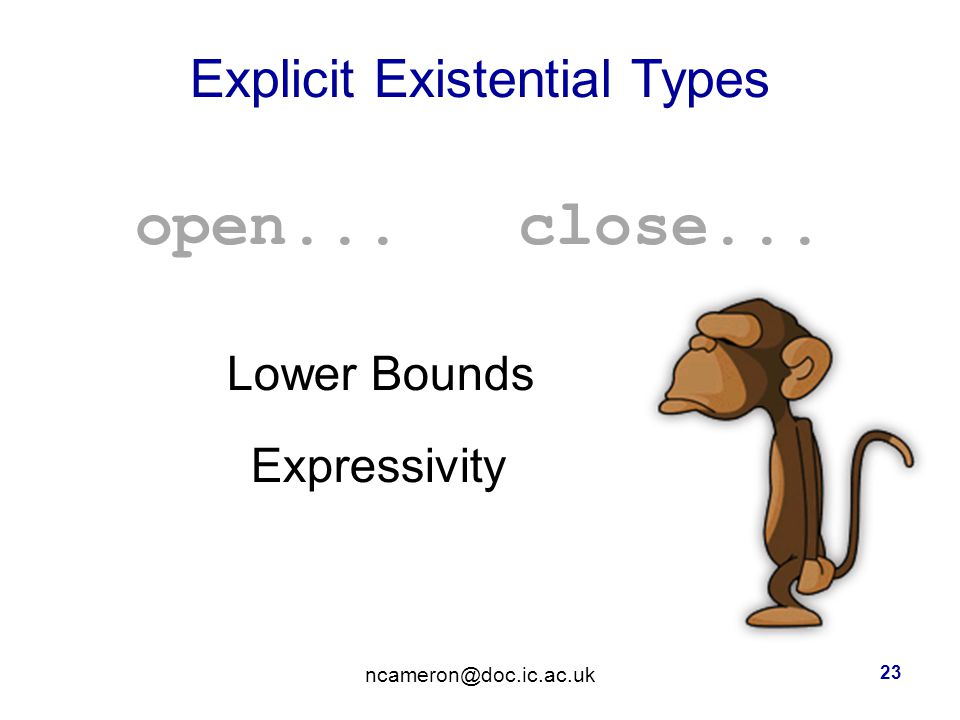 Explicit Existential Types open... close... Lower Bounds Expressivity 23