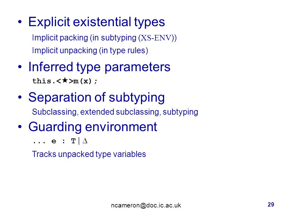 Explicit existential types Implicit packing (in subtyping ( XS-ENV ))‏ Implicit unpacking (in type rules)‏ Inferred type parameters this.