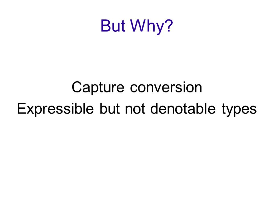 Capture conversion Expressible but not denotable types