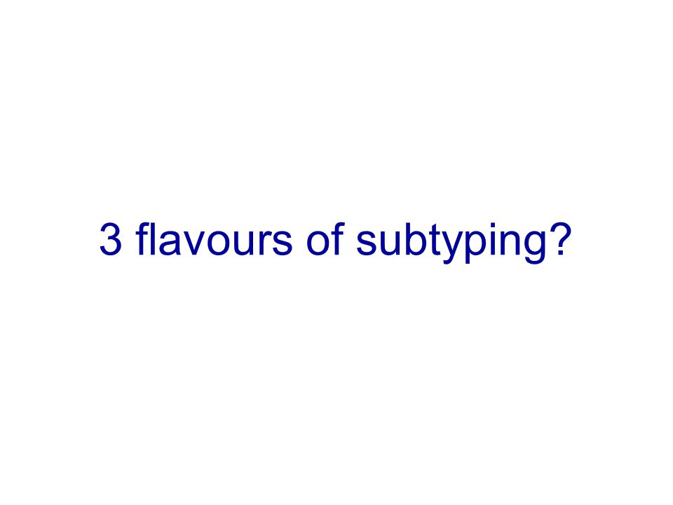 3 flavours of subtyping