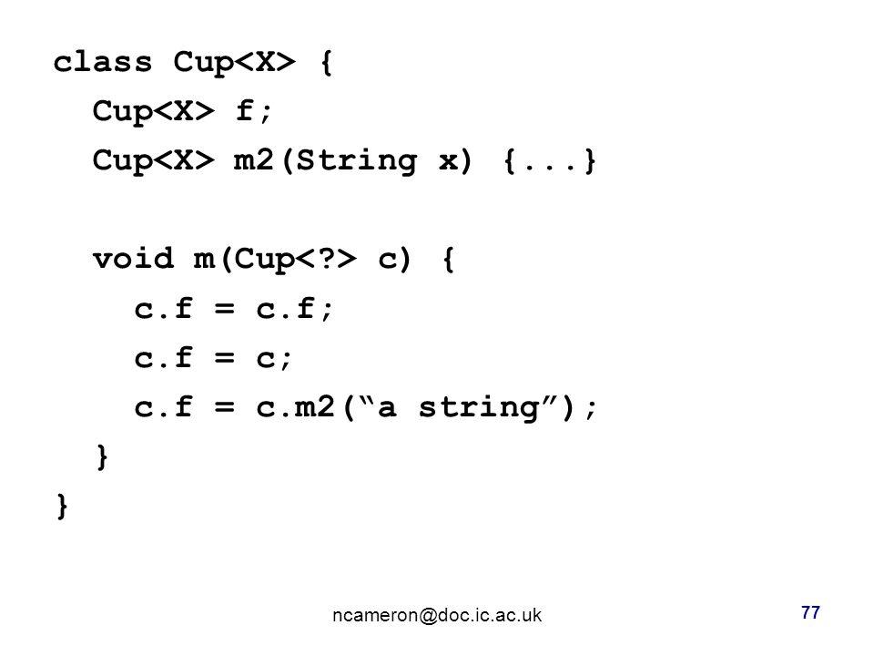 class Cup { Cup f; Cup m2(String x) {...} void m(Cup c) { c.f = c.f; c.f = c; c.f = c.m2( a string ); } ncameron@doc.ic.ac.uk 77