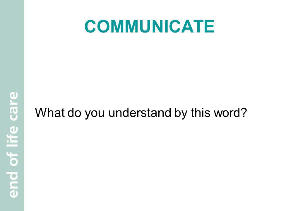 COMMUNICATE What do you understand by this word?