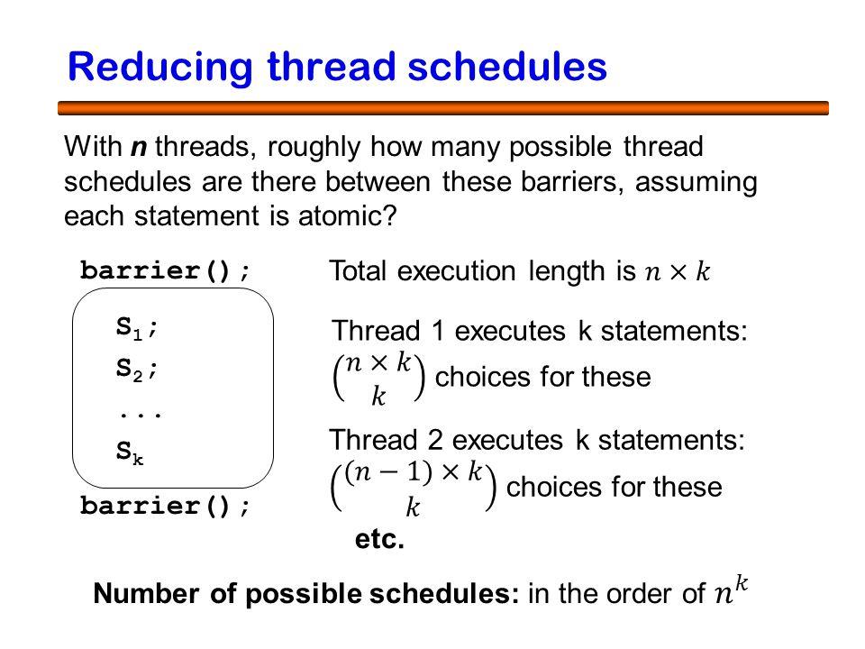 21 Reducing thread schedules barrier(); S 1 ; S 2 ;...