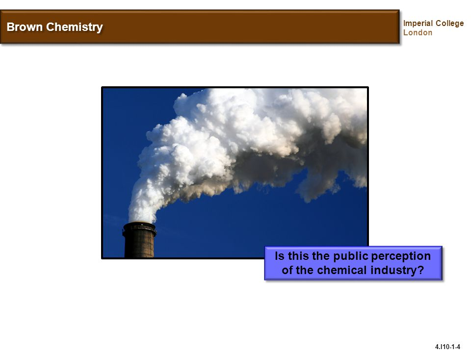 Imperial College London Brown Chemistry Is this the public perception of the chemical industry.