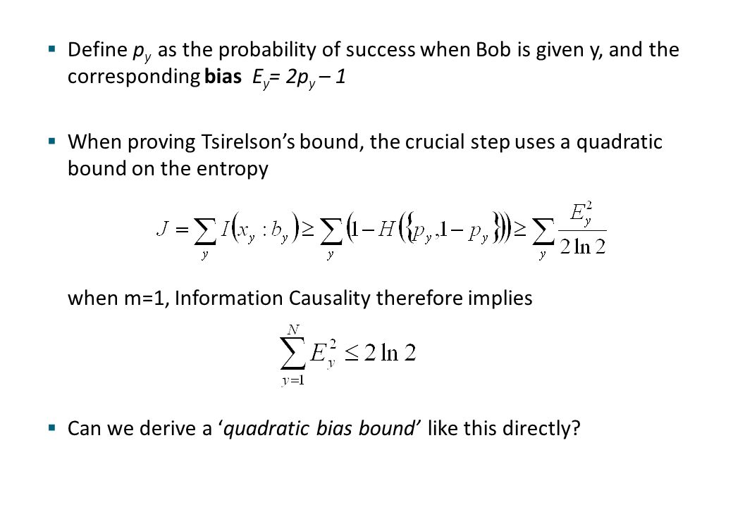  Define p y as the probability of success when Bob is given y, and the corresponding bias E y = 2p y – 1  When proving Tsirelson's bound, the crucia