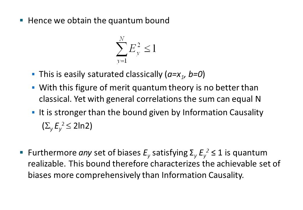  Hence we obtain the quantum bound  This is easily saturated classically (a=x 1, b=0)  With this figure of merit quantum theory is no better than c