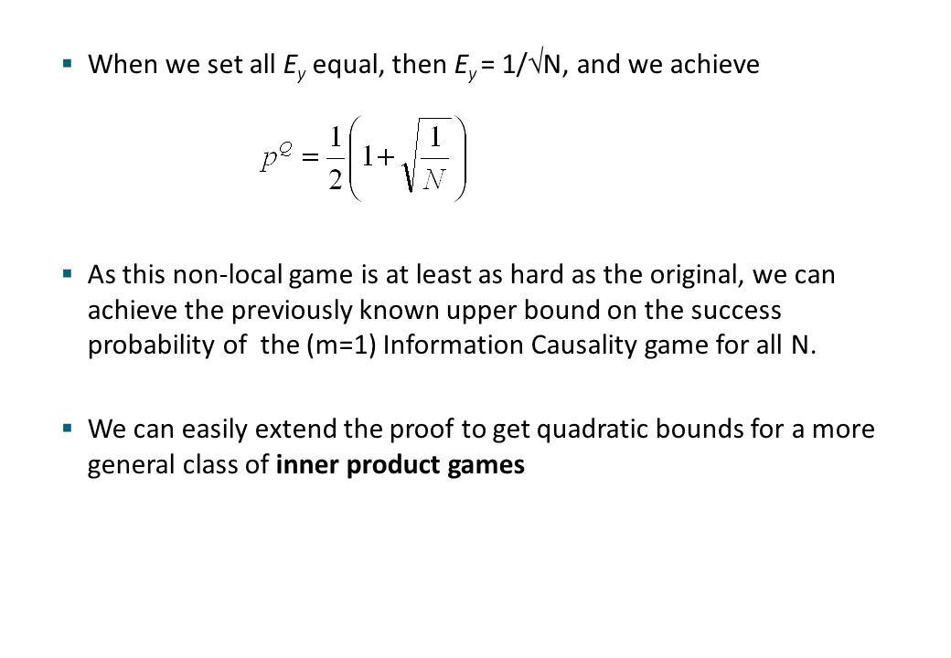  When we set all E y equal, then E y = 1/  N, and we achieve  As this non-local game is at least as hard as the original, we can achieve the previo