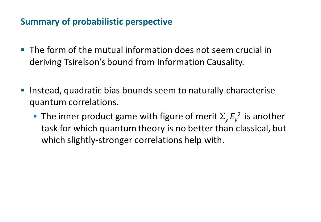 Summary of probabilistic perspective  The form of the mutual information does not seem crucial in deriving Tsirelson's bound from Information Causali