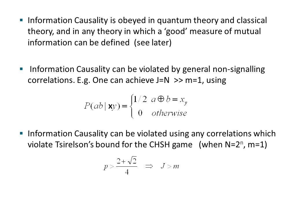  Hence Information Causality Tsirelson's bound  Furthermore, it can even generate part of the curved surface of quantum correlations [Allcock, Brunner, Pawlowski, Scarani 2009]  But why is this particular task and figure of merit J so important.
