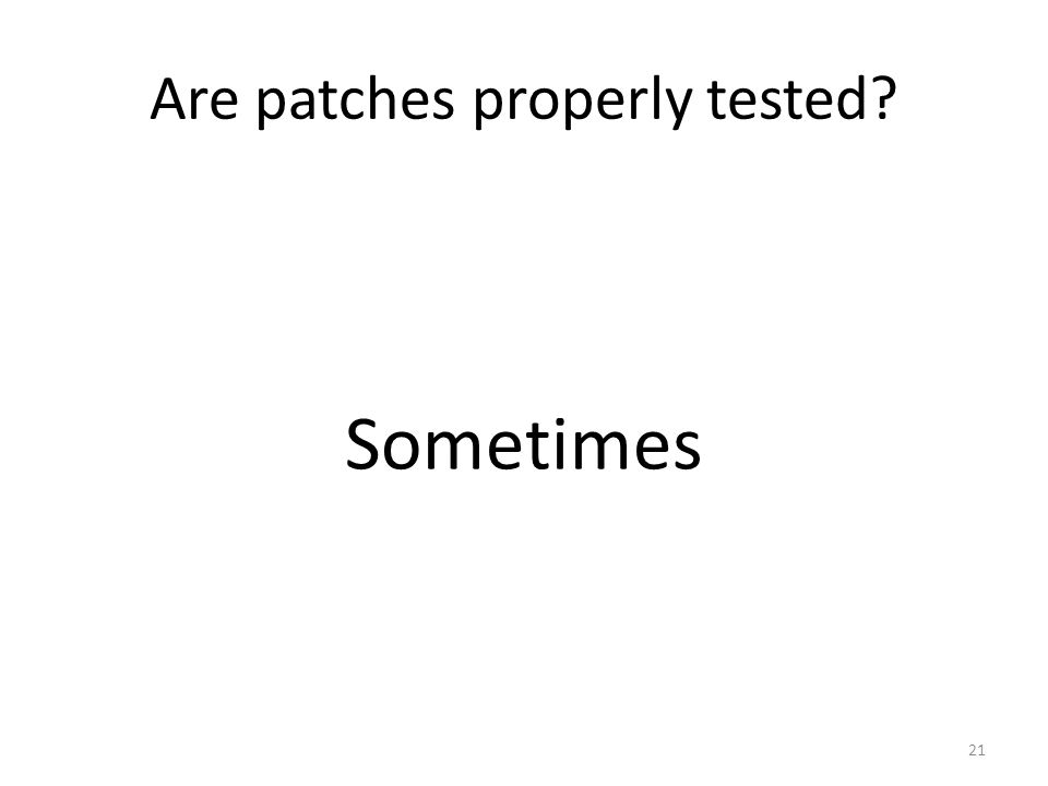 Are patches properly tested Sometimes 21