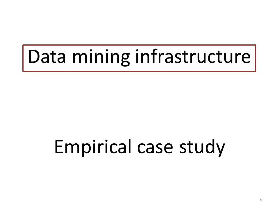 Data mining infrastructure Empirical case study 6