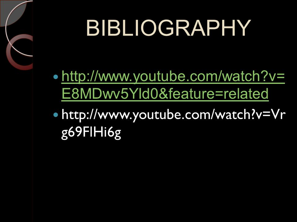 BIBLIOGRAPHY http://www.youtube.com/watch?v= E8MDwv5YId0&feature=related http://www.youtube.com/watch?v= E8MDwv5YId0&feature=related http://www.youtub
