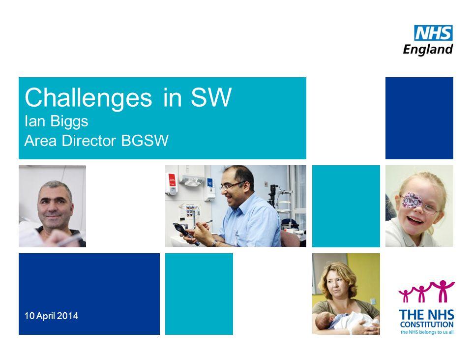 Challenges in SW Ian Biggs Area Director BGSW 10 April 2014