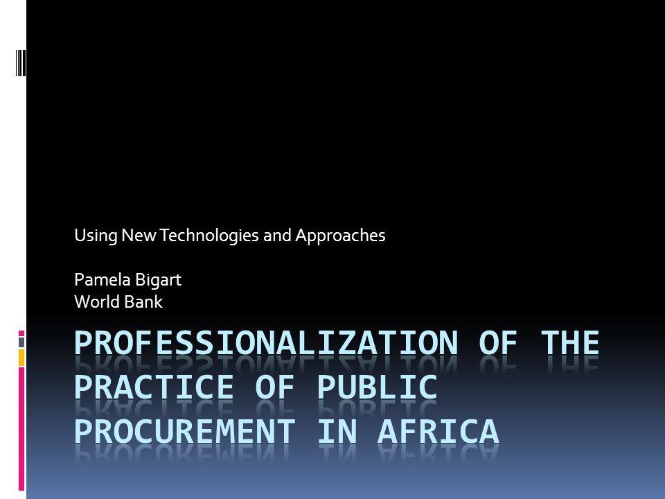 Using New Technologies and Approaches Pamela Bigart World Bank