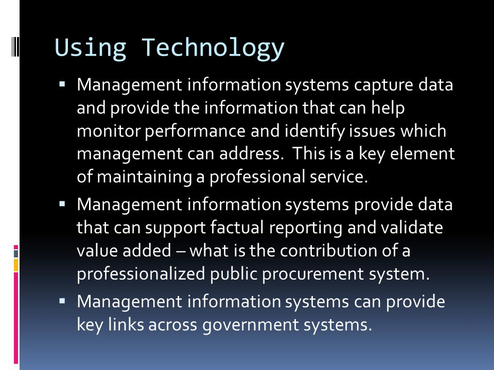 Using Technology  Management information systems capture data and provide the information that can help monitor performance and identify issues which