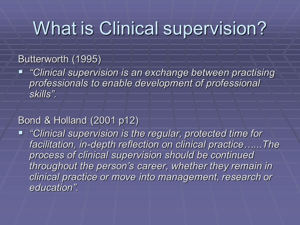 What is Clinical supervision.