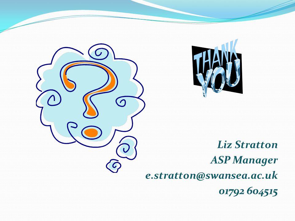 Liz Stratton ASP Manager e.stratton@swansea.ac.uk 01792 604515