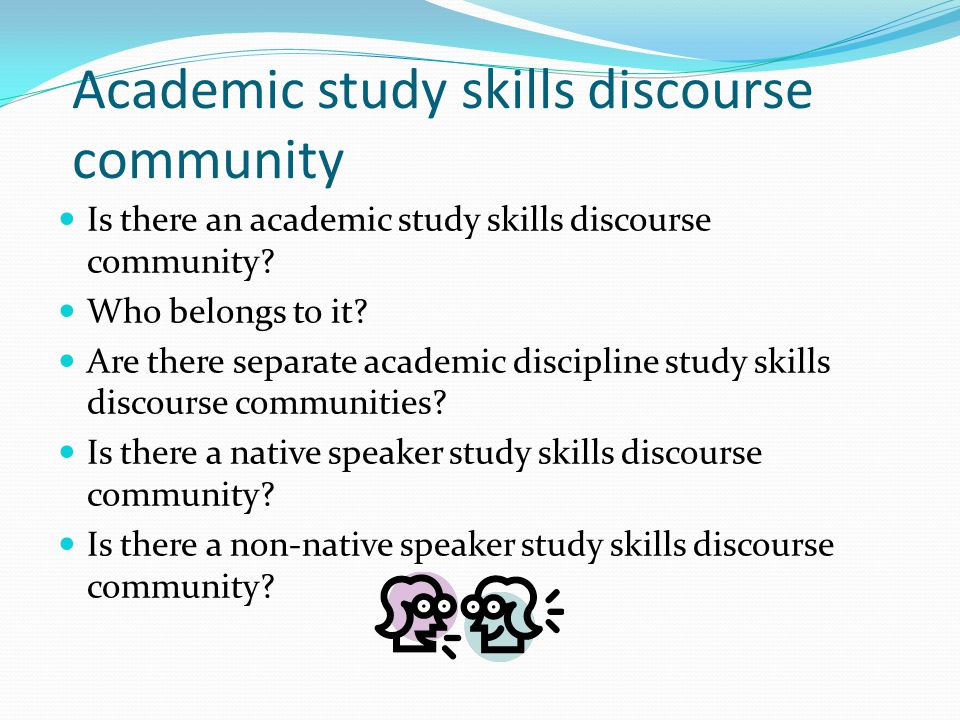 Academic study skills discourse community Is there an academic study skills discourse community? Who belongs to it? Are there separate academic discip