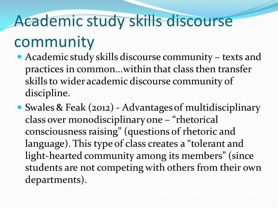 Academic study skills discourse community Academic study skills discourse community – texts and practices in common...within that class then transfer