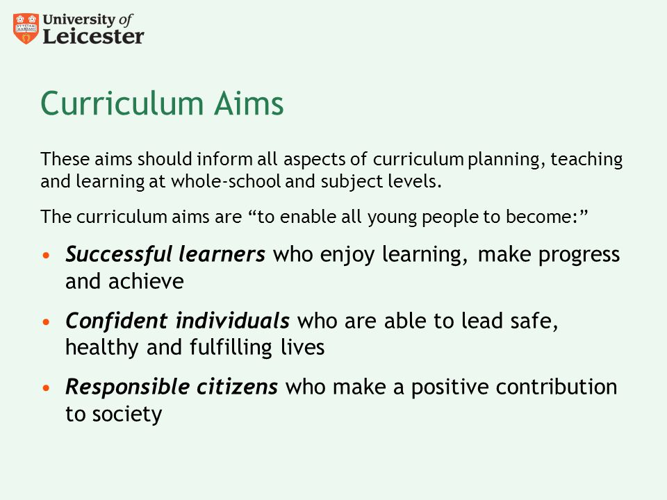 Curriculum Aims These aims should inform all aspects of curriculum planning, teaching and learning at whole-school and subject levels. The curriculum