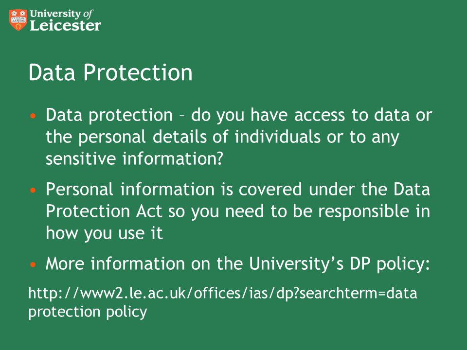 Data Protection Data protection – do you have access to data or the personal details of individuals or to any sensitive information? Personal informat