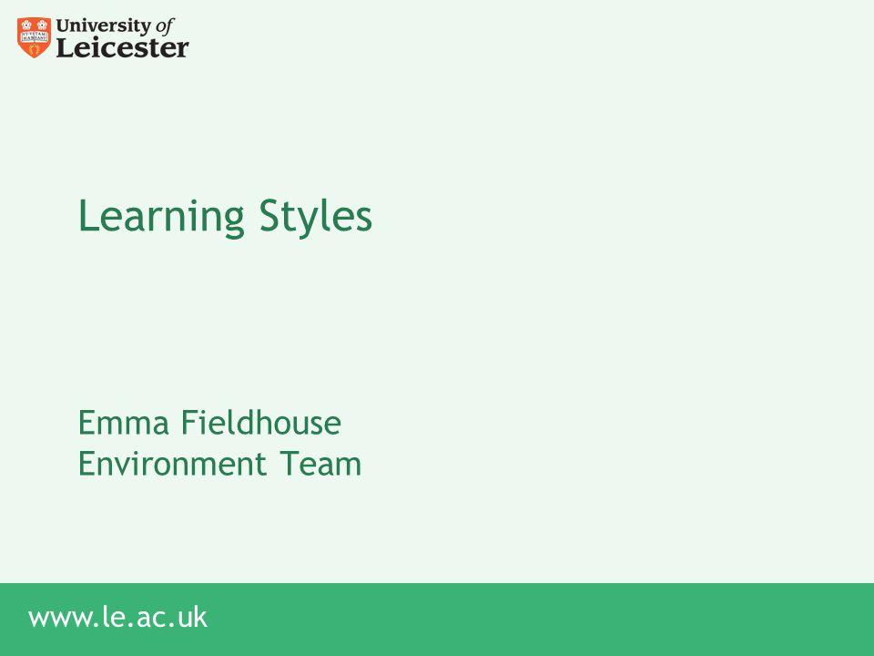 www.le.ac.uk Learning Styles Emma Fieldhouse Environment Team