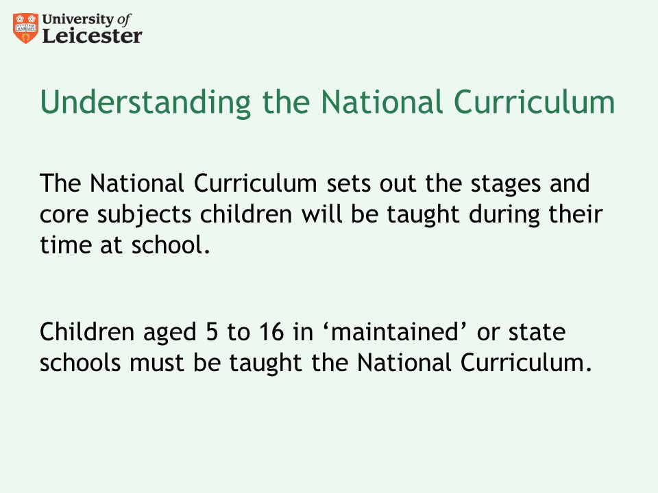 Understanding the National Curriculum The National Curriculum sets out the stages and core subjects children will be taught during their time at schoo